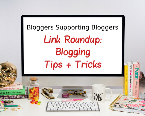 Link Roundup: Blogging Tips + Tricks